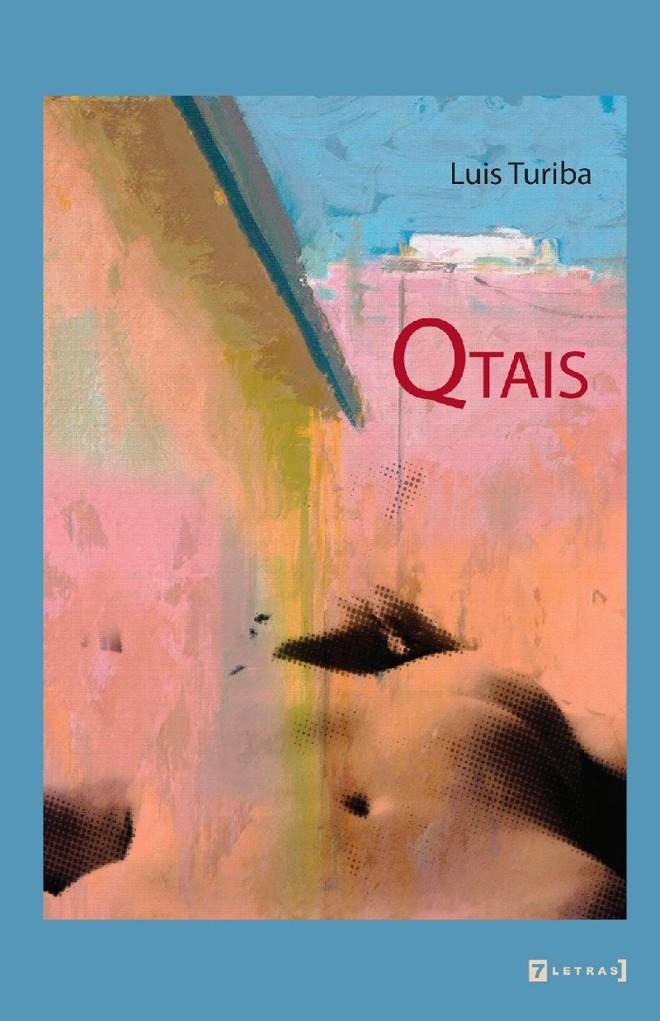 Livro: Qtais. Luis Turiba. Editora 7 Letras, 162 págs., R$ 37. Poesia. |