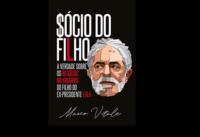 Capa do livro 'Sócio do Filho: As Verdades Sobre os Negócios Milionários do Filho do Ex-Presidente Lula', escrito por Marco Aurélio Vitale | Reprodução/