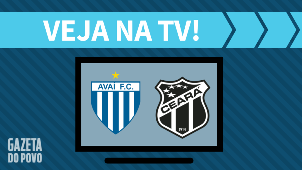 Avaí x Ceará AO VIVO: saiba como assistir ao jogo na TV