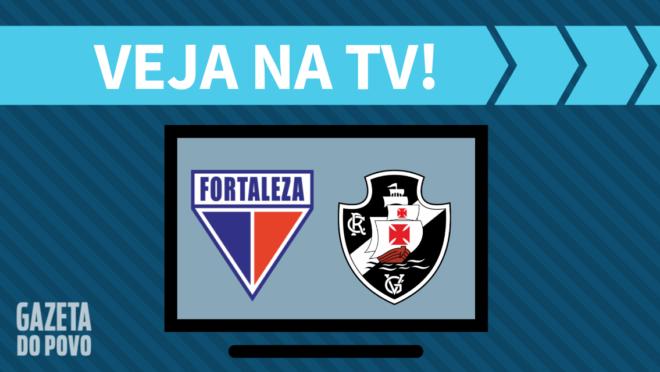 Fortaleza x Vasco: veja na TV