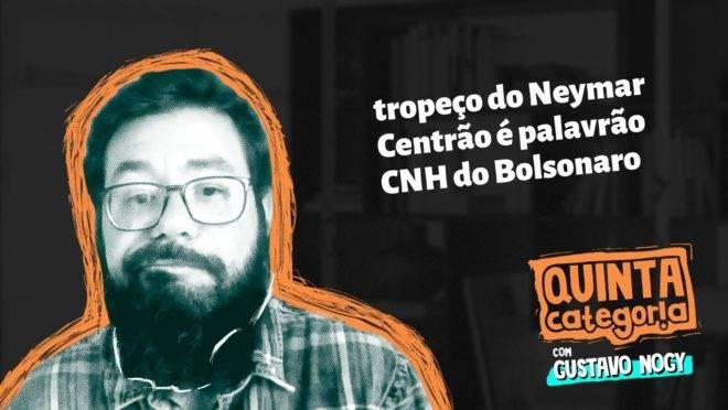 QUINTA CATEGORIA: Neymar e CNH do Bolsonaro