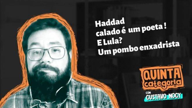 Haddad calado é um poeta e Lula, um pombo enxadrista!