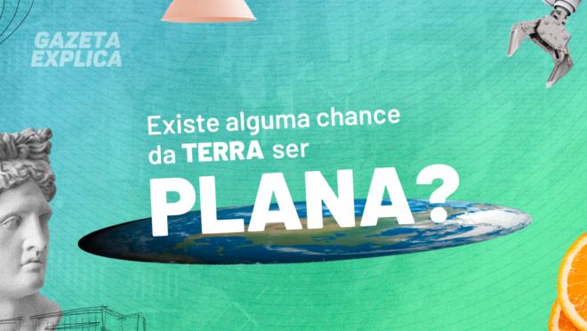 Teoria da Terra Plana.