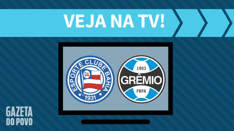 Bahia x Grêmio AO VIVO: saiba como assistir ao jogo na TV