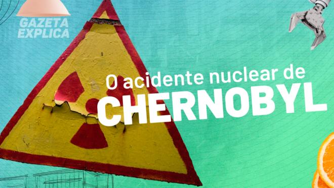 Acidente de Chernobyl: as mentiras e consequências do maior desastre nuclear