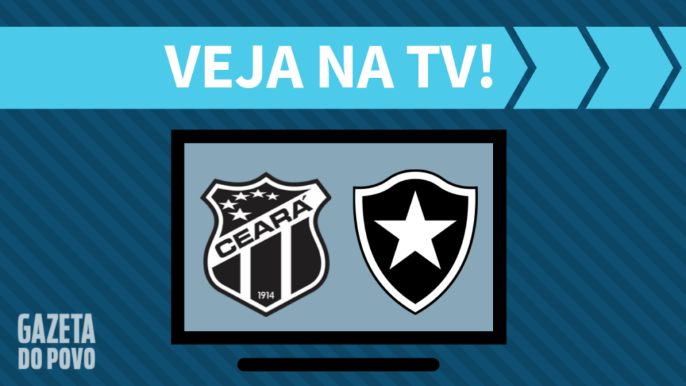 Ceará x Botafogo AO VIVO: saiba como assistir ao jogo na TV
