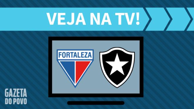 Fortaleza x Botafogo: veja na TV