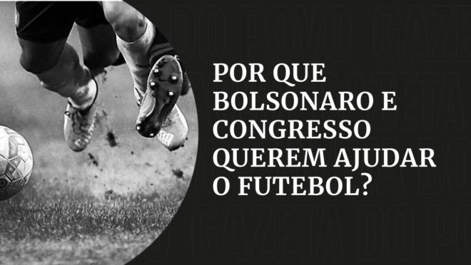 Por que Bolsonaro e o Congresso querem ajudar o futebol?