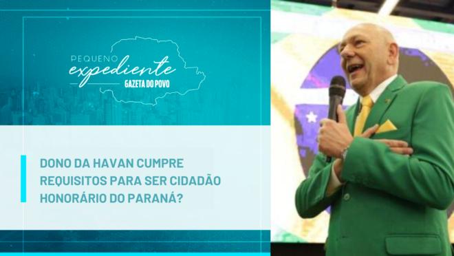 Podcast: Dono da Havan cumpre requisitos para ser cidadão honorário do Paraná?