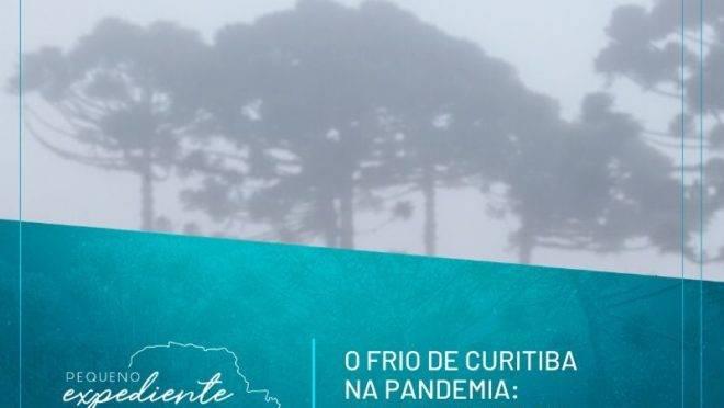 Podcast: o frio de Curitiba é coadjuvante ou fator de alto risco na pandemia?