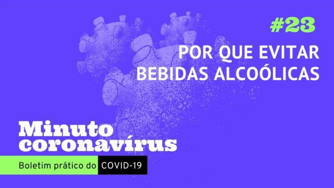 Minuto coronavírus: por que evitar bebidas alcoólicas