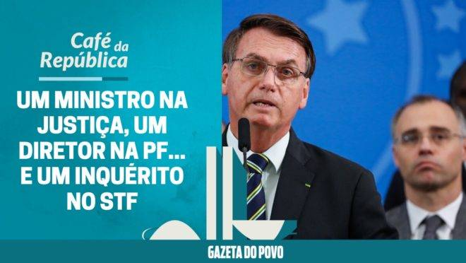 Bolsonaro tem um novo ministro na Justiça, um diretor na PF… e um inquérito no Supremo