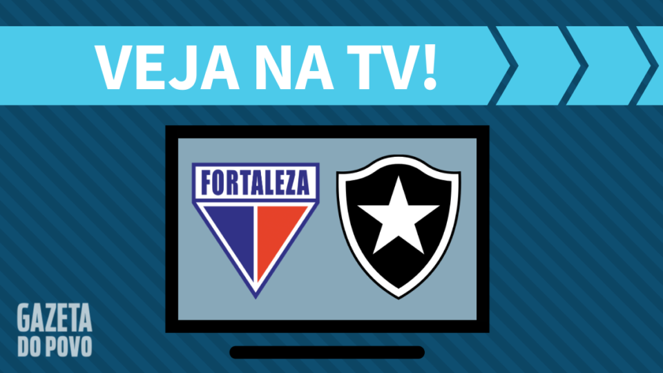 Fortaleza x Botafogo AO VIVO: saiba como assistir ao jogo na TV