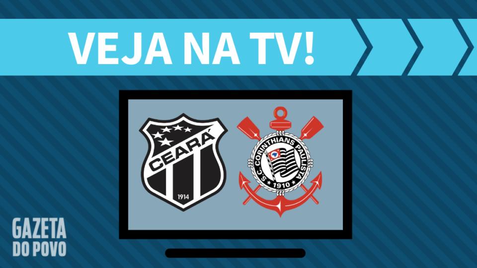 Ceará x Corinthians AO VIVO: saiba como assistir ao jogo na TV