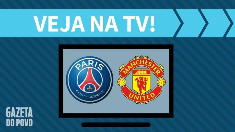 PSG x Manchester United AO VIVO: saiba como assistir ao jogo na TV