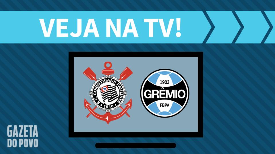 Corinthians x Grêmio AO VIVO: saiba como assistir ao jogo na TV