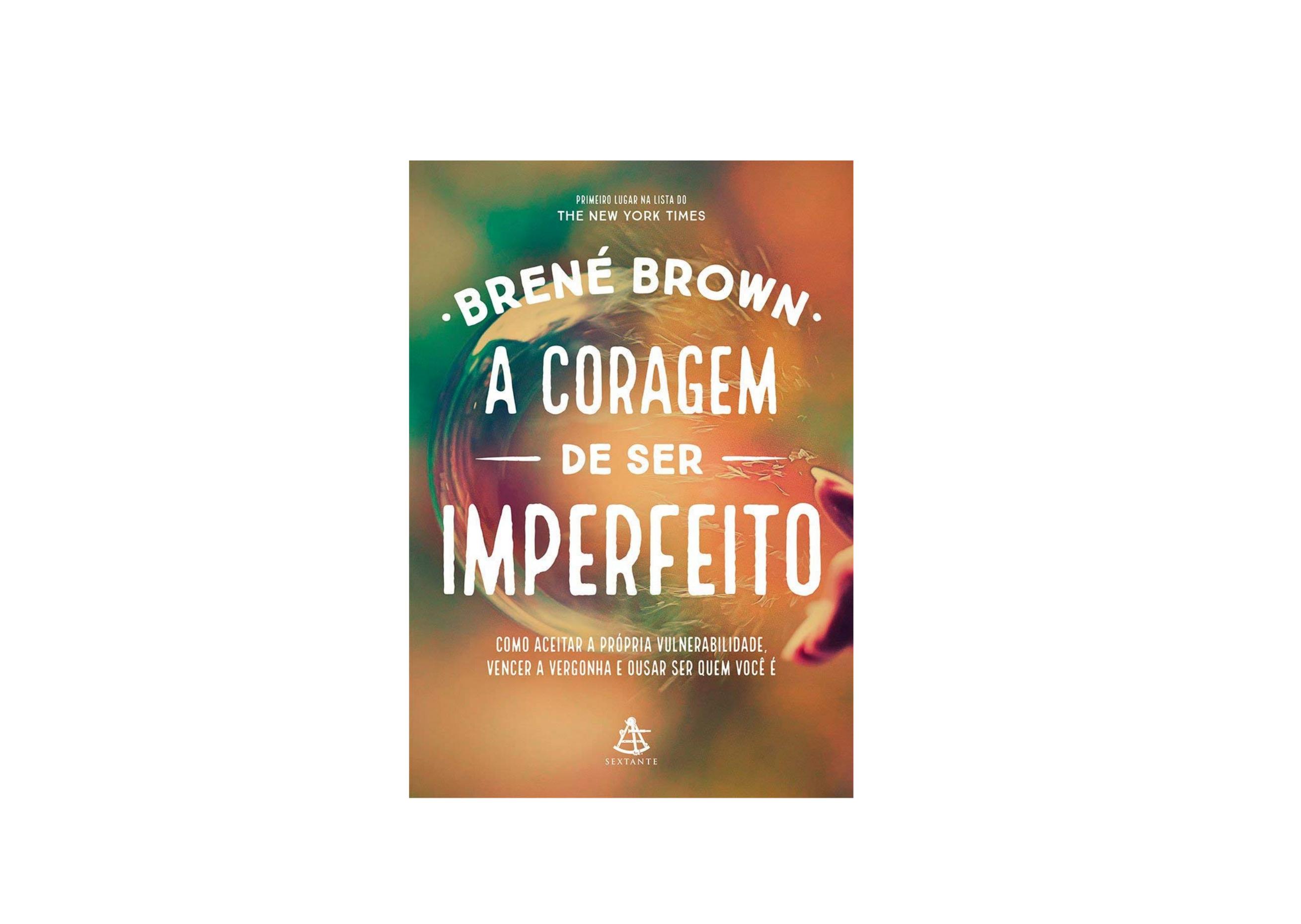 """Dicas culturais: Livro """"A coragem de ser imperfeito"""", de Brené Brown"""