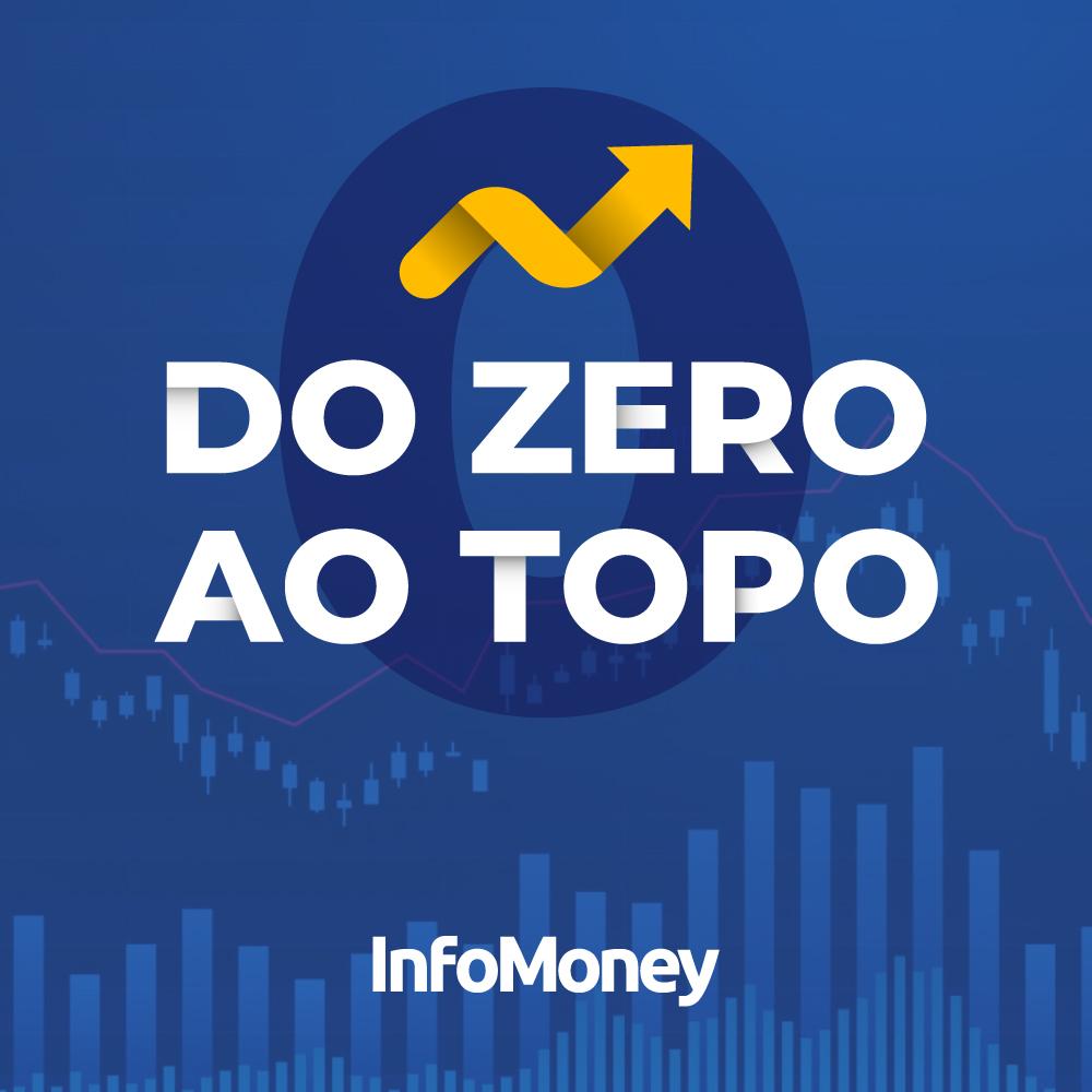 """Dica: podcast do """"Zero ao Topo"""", da Infomoney"""