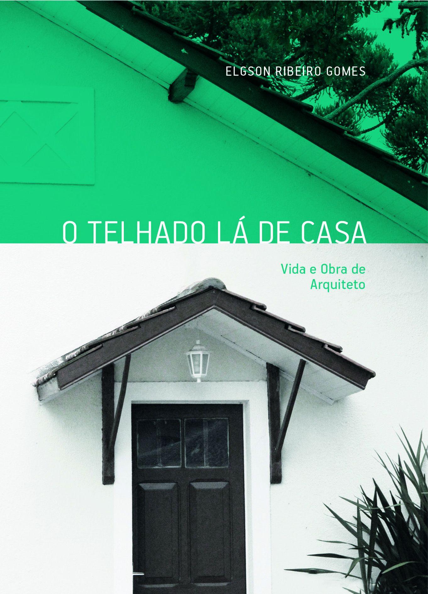 Vida e obra do arquiteto Elgson Ribeiro Gomes são reunidas em livro