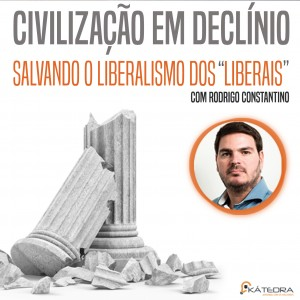 Civilização em declínio: salvando o liberalismo dos liberais – novo curso pela Kátedra