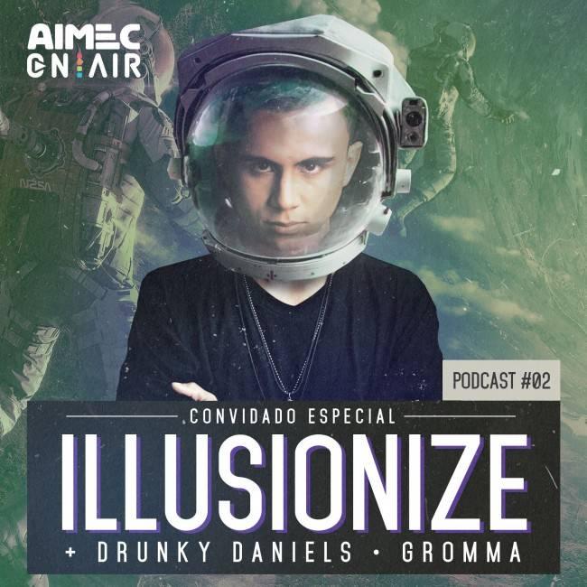 AIMEC On Air Podcast #002 com Illusionize, Drunky Daniels e Gromma